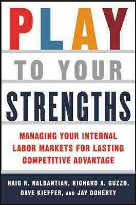 Play to Your Strengths: Managing Your Internal Labor Markets for Lasting Competitive Advantage cover