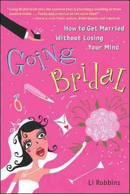Going Bridal: How to Get Married Without Losing Your Mind cover
