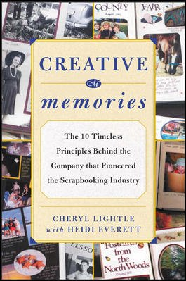 Creative Memories : The 10 Timeless Principles Behind the Company that Pioneered the Scrapbooking Industry cover