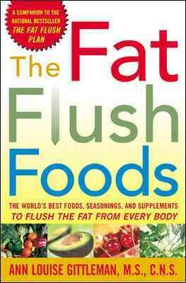 The Fat Flush Foods : The World's Best Foods, Seasonings, and Supplements to Flush the Fat From Every Body cover