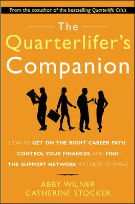 The Quarterlifer's Companion : How to Get on the Right Career Path, Control Your Finances, and Find the Support Network You Need to Thrive cover