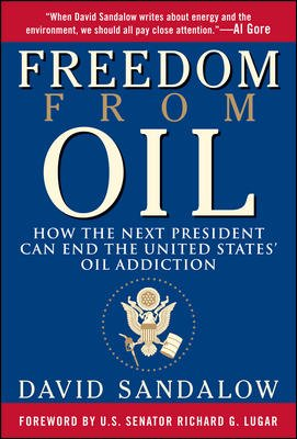 Freedom From Oil: How the Next President Can End the United States' Oil Addiction cover