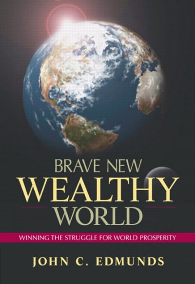 Brave New Wealthy World: Winning the Struggle for Global Prosperity (Financial Times (Prentice Hall)) cover