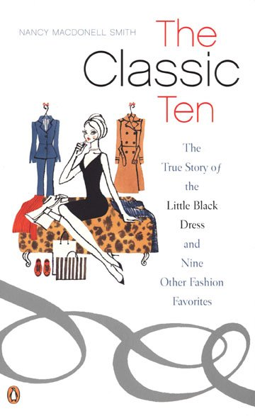 The Classic Ten: The True Story of the Little Black Dress and Nine Other Fashion Favorites cover