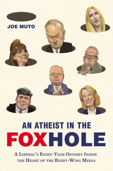 An Atheist in the FOXhole: A Liberal's Eight-Year Odyssey Inside the Heart of the Right-Wing Media cover