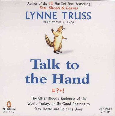 Talk to the Hand: The Utter Bloody Rudeness of the World Today, or Six Good Reasons to Stay Home cover