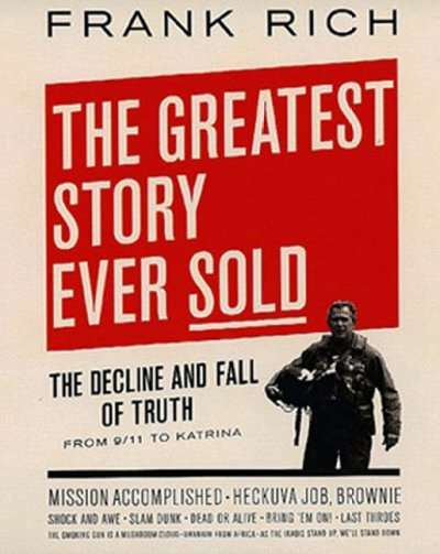The Greatest Story Ever Sold: The Decline and Fall of Truth from 9/11 to Katrina cover