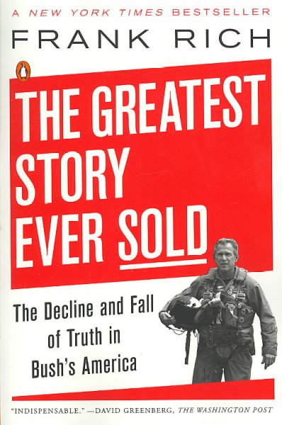 The Greatest Story Ever Sold: The Decline and Fall of Truth in Bush's America cover