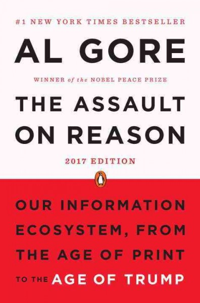 The Assault on Reason: Our Information Ecosystem, from the Age of Print to the Age of Trump cover