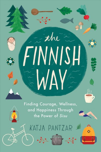The Finnish Way: Finding Courage, Wellness, and Happiness Through the Power of Sisu cover
