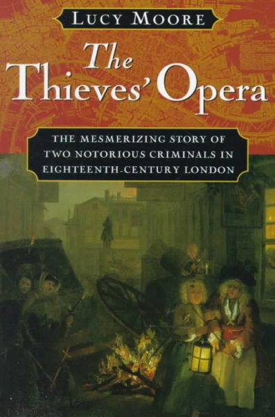 The Thieves' Opera: The Mesmerizing Story of Two Notorious Criminals in Eighteenth-Century London cover