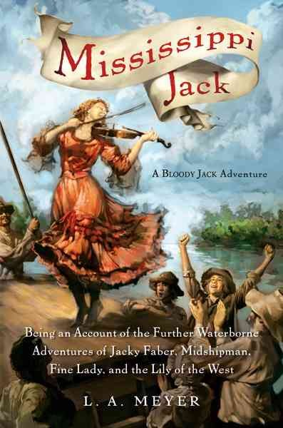Mississippi Jack: Being an Account of the Further Waterborne Adventures of Jacky Faber, Midshipman, Fine Lady, and Lily of the West (Bloody Jack Adventures) cover