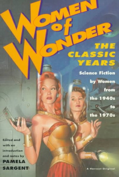 Women of Wonder, the Classic Years: Science Fiction by Women from the 1940s to the 1970s cover
