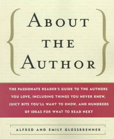 About the Author: The Passionate Reader's Guide to the Authors You Love, Including Things You Never Knew, Juicy Bits You'll Want to Know, and Hundreds of Ideas for What to Read Next cover