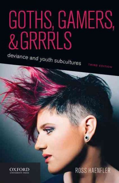 Goths, Gamers, and Grrrls: Deviance and Youth Subcultures cover