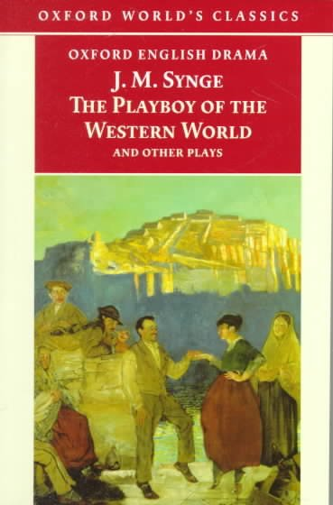 The Playboy of the Western World and Other Plays: Riders to the Sea; The Shadow of the Glen; The Tinker's Wedding; The Well of the Saints; The Playboy ... of the Sorrows (Oxford World's Classics) cover