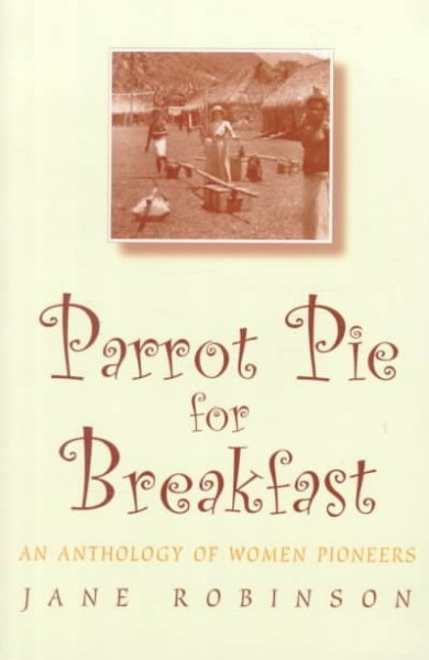 Parrot Pie for Breakfast: An Anthology of Women Pioneers cover