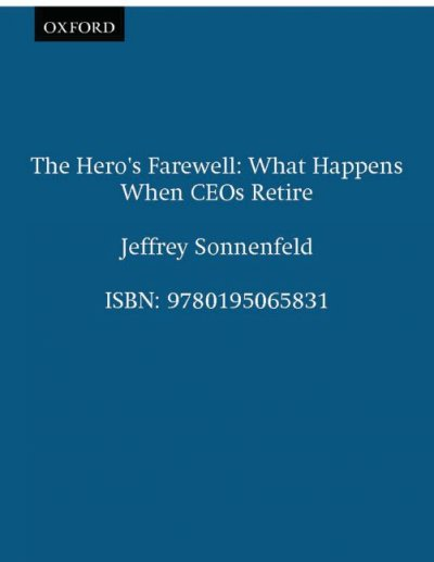 The Hero's Farewell: What Happens When CEO's Retire cover