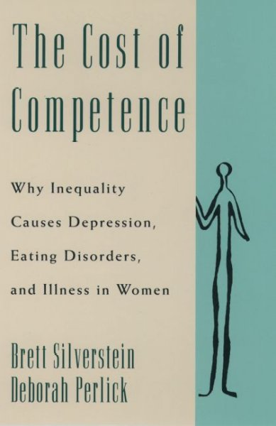 The Cost of Competence: Why Inequality Causes Depression, Eating Disorders, and Illness in Women cover