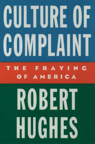 Culture of Complaint: The Fraying of America (Oxford American Lectures) cover