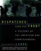 Dispatches from the Front: A History of the American War Correspondent cover