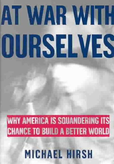 At War with Ourselves: Why America Is Squandering Its Chance to Build a Better World cover
