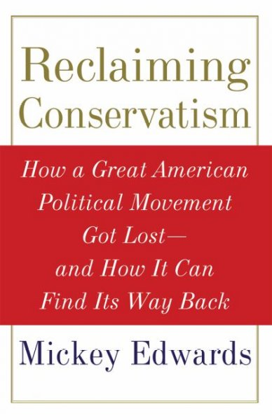 Reclaiming Conservatism: How a Great American Political Movement Got Lost--And How It Can Find Its Way Back cover