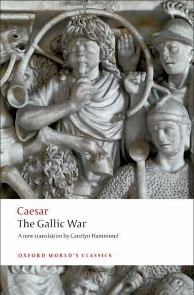 The Gallic War: Seven Commentaries on The Gallic War with an Eighth Commentary by Aulus Hirtius (Oxford World's Classics) cover