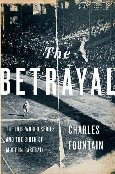 The Betrayal: The 1919 World Series and the Birth of Modern Baseball cover