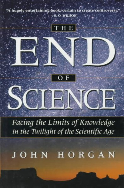 The End Of Science: Facing The Limits Of Knowledge In The Twilight Of The Scientific Age (Helix Books)