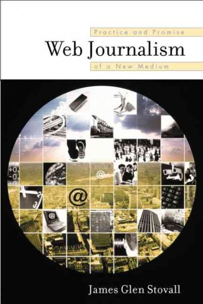 Web Journalism: Practice and Promise of a New Medium cover