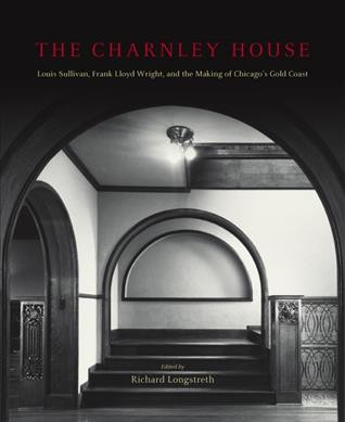 The Charnley House: Louis Sullivan, Frank Lloyd Wright, and the Making of Chicago's Gold Coast (Chicago Architecture and Urbanism) cover