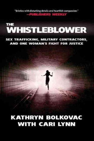 The Whistleblower: Sex Trafficking, Military Contractors, and One Woman's Fight for Justice cover