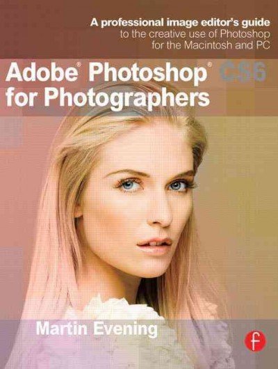 Adobe Photoshop CS6 for Photographers: A professional image editor's guide to the creative use of Photoshop for the Macintosh and PC cover
