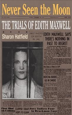 Never Seen the Moon: THE TRIALS OF EDITH MAXWELL cover