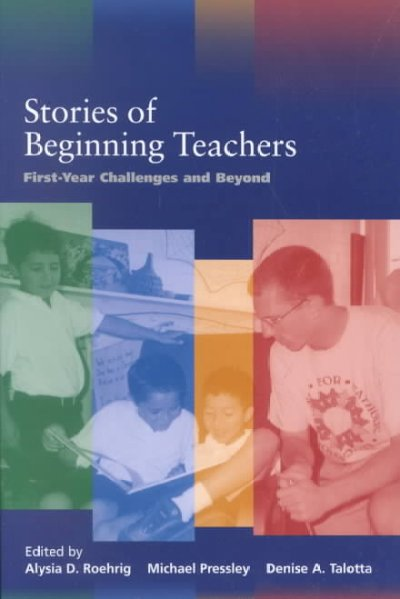 Stories of Beginning Teachers: First Year Challenges and Beyond (ND Advances in Education) cover