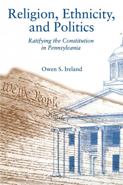 Religion, Ethnicity, and Politics: Ratifying the Constitution in Pennsylvania cover