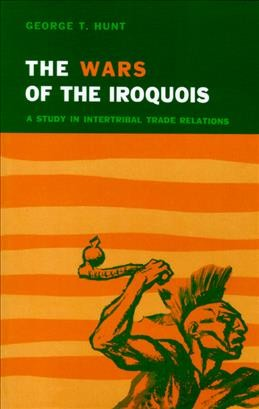 Wars of the Iroquois: A Study in Intertribal Trade Relations cover
