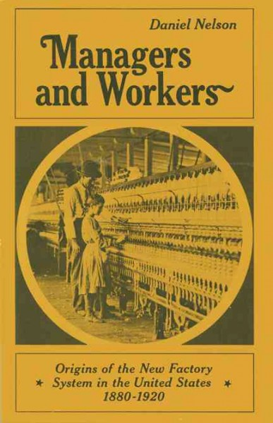 Managers and Workers: Origins of the New Factory System in the United States 1880-1920 cover