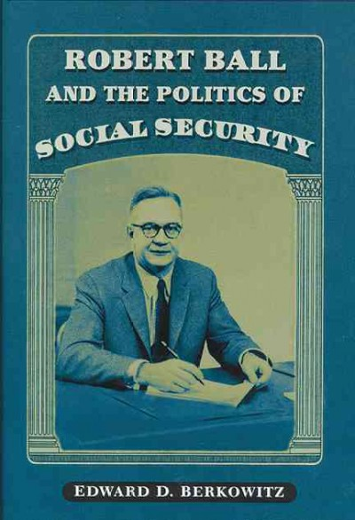 Robert Ball and the Politics of Social Security cover