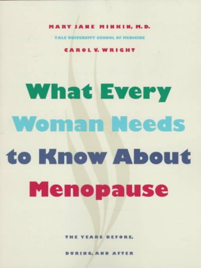 What Every Woman Needs to Know about Menopause: The Years Before, During, and After cover