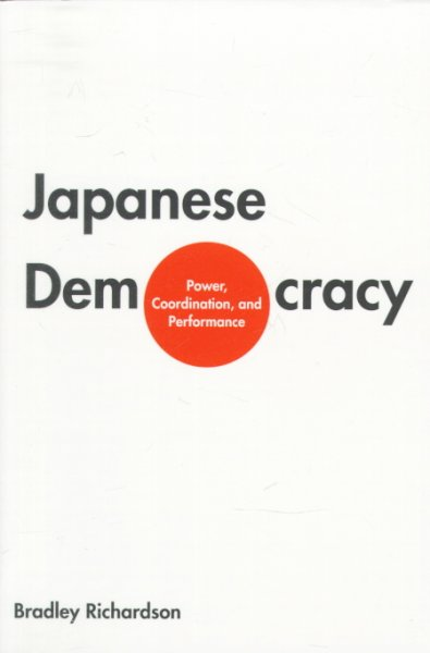 Japanese Democracy: Power, Coordination, and Performance cover