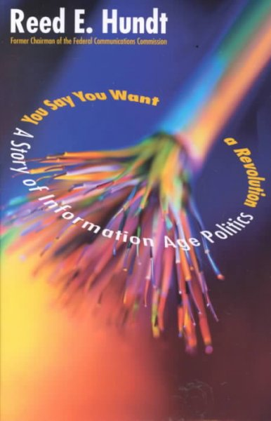 You Say You Want a Revolution : A Story of Information Age Politics cover
