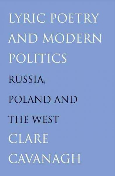 Lyric Poetry and Modern Politics: Russia, Poland, and the West cover