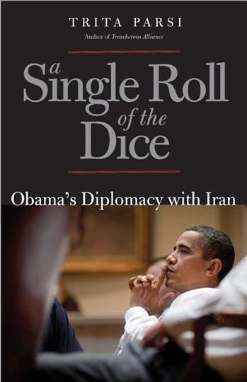A Single Roll of the Dice: Obama's Diplomacy with Iran cover