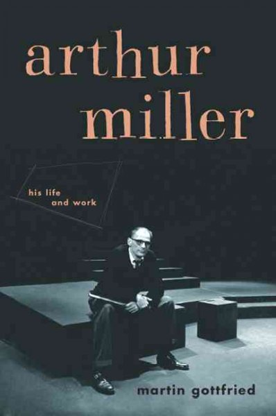 Arthur Miller: His Life And Work cover
