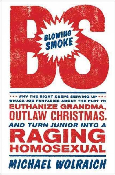 Blowing Smoke: Why the Right Keeps Serving Up Whack-Job Fantasies about the Plot to Euthanize Grandma, Outlaw Christmas, and Turn Junior into a Raging Homosexual cover