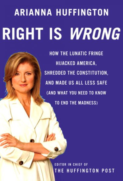 Right Is Wrong: How the Lunatic Fringe Hijacked America, Shredded the Constitution, and Made Us All Less Safe cover