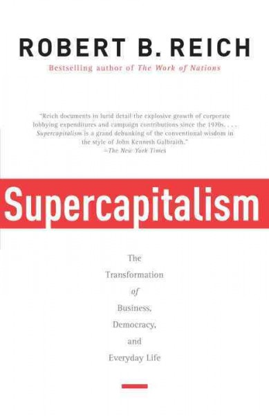 Supercapitalism: The Transformation of Business, Democracy, and Everyday Life cover