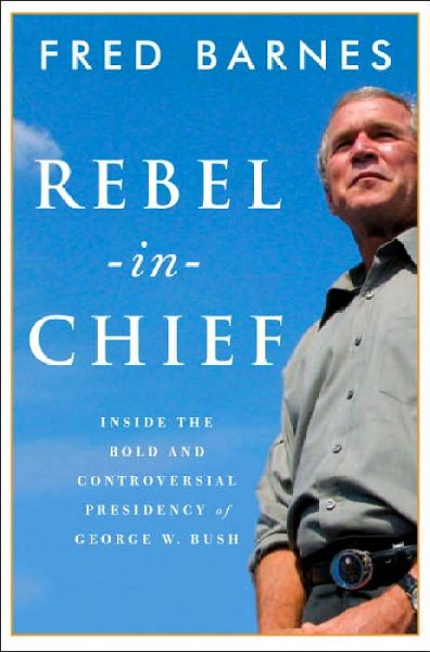 Rebel-in-Chief: Inside the Bold and Controversial Presidency of George W. Bush cover